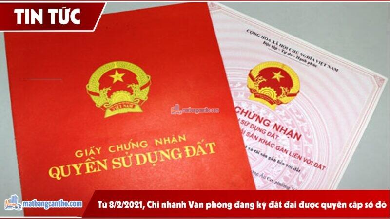 Từ 8/2/2021, Chi nhánh Văn phòng đăng ký đất đai được quyền cấp sổ đỏ